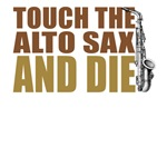 Touch the Alto Sax and Die