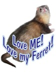 Love Me! Love my Ferret!