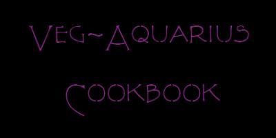 Veg~Aquarius Cookbook