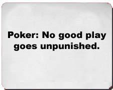 """""""No Good Play goes unpunished."""" Poker Shirts"""