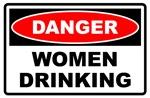 Danger! Women Drinking
