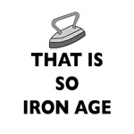 That Is So Iron Age