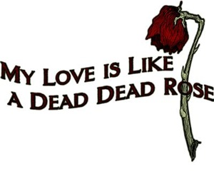 My Love Is Like A Dead Dead Rose