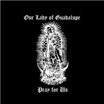 Guadalupe - Pray For Us