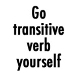Go transitive verb yourself!