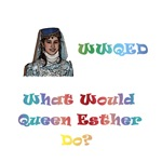 WWQED? What Would Queen Esther Do?