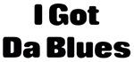 I Got Da Blues