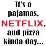 Pajamas, Netflix, and Pizza