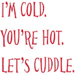 I'm Cold. You're Hot. Let's Cuddle.