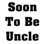 Soon To Be Uncle