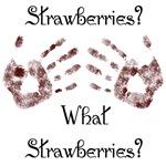 Strawberries, What Strawberries