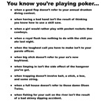 You Know You're Playing Poker