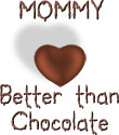Mommy - Better Than Chocolate