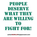 People Deserve What They Are Willing To Fight For
