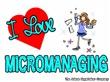 I Love Micromanaging