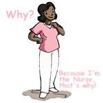 Because I'm the Nurse