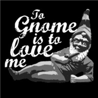 To Gnome Is To Love Me