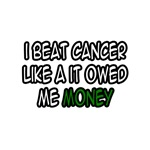 I Beat Cancer Like It Owed Me Money