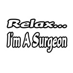 Relax...I'm A Surgeon