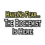 Have No Fear, The Biochemist Is Here