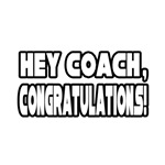 Hey Coach, Congratulations!