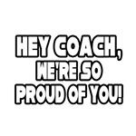 Hey Coach, We're So Proud of You
