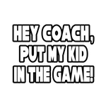 Hey Coach, Put My Kid In The Game