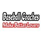 Baseball Coaches Make Better Lovers