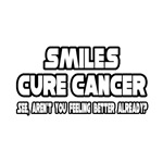 Smiles Cure Cancer...