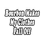 Bourbon Makes My Clothes Fall Off