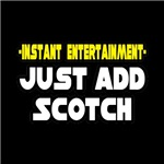 Instant Entertainment: Just Add Scotch