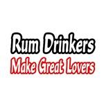 Rum Drinkers Make Great Lovers