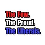 Few. Proud. Liberals.