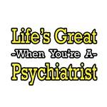 Life's Great...Psychiatrist