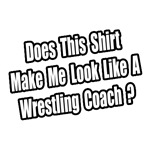Look Like a Westling Coach?