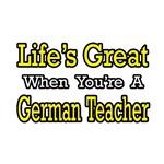 Life's Great...German Teacher