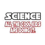 Science, All the Cool Kids...