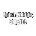 Migraines Are Not Contagious...