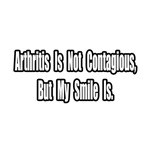 Arthritis is not Contagious...