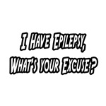 Epilepsy...What's Your Excuse?