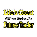 Life's Great...Futures Trader