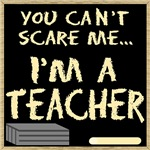 33. You Can't Scare Me...(Teacher)