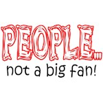People... Not a big fan!