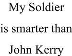 My Soldier is Smarter than John Kerry