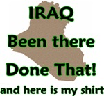 Iraq Been There Done That and here is my shirt des