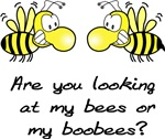 Are you looking at me bees or my boobees?