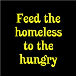 Feed the homeless to the hungry