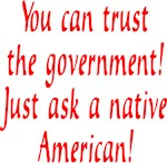 You can trust the government! Just ask a native Am