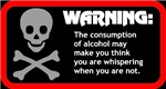 Warning: alcohol whispering