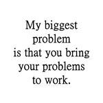 My Biggest Problems